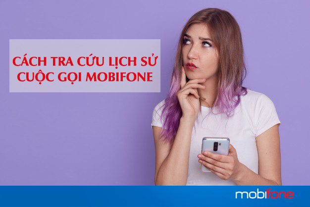 Cách tra cứu lịch sử cuộc gọi Mobifone đơn giản nhất
