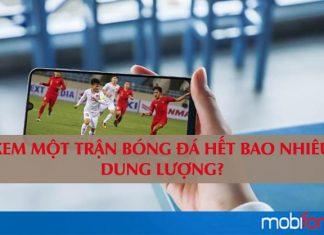 Xem một trận bóng đá hết bao nhiêu dung lượng mjang Mobifone